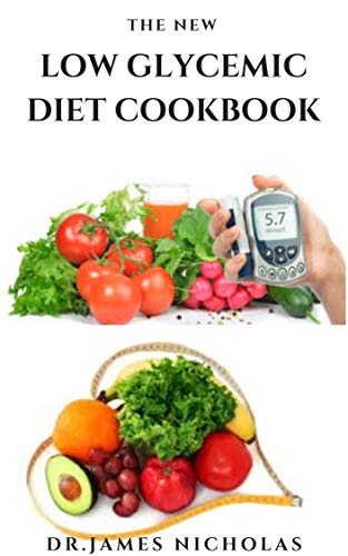 THE NEW LOW GLYCEMIC DIET COOKBOOK : Everything You Need To Know Includes Dietary Management, Meal Plan ,Delicious Recipes And Cookbook (English Edition)