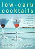 Low-Carb Cocktails: Delicious Alcoholic and Nonalcoholic Beverages for All Low-Carbohydrate...