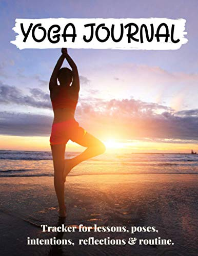Yoga Journal: Tracker for lessons, poses, intentions, reflections & routine, Yoga Notebook for Training, Yoga practices, lesson planner, Perfect gift for yoga lover, Personal Yoga Notebook