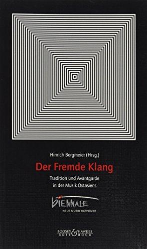 Der fremde Klang. Tradition und Avantgarde in der Musik Ostasiens