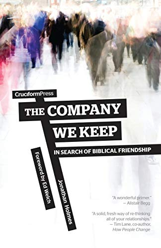 Company We Keep, The: In Search of Biblical Friendship