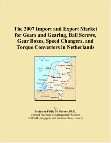 The 2007 Import and Export Market for Gears and Gearing, Ball Screws, Gear Boxes, Speed Changers, and Torque Converters in Netherlands