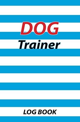 Dog Trainer log book: Pocket Dog Trainer Log Book, It helps to train Pets and keep a Record in pocket size at 5.25 x 8 inches, 150 Pages (Easy to carry)