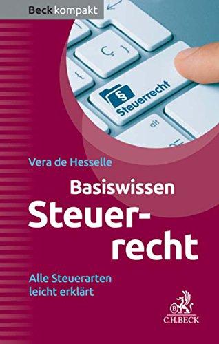 Basiswissen Steuerrecht (Steuerrecht kompakt): Alle Steuerarten leicht erklärt (Beck kompakt)