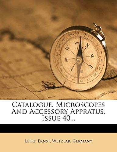 Catalogue. Microscopes And Accessory Appratus, Issue 40...