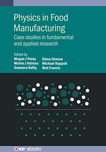 Physics in Food Manufacturing: Case studies in fundamental and applied research (IOP ebooks) (English Edition)