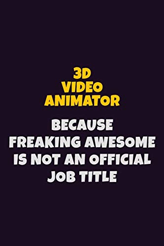 3D video animator Because Freaking Awesome is not An Official Job Title: 6X9 Career Pride Notebook Unlined 120 pages Writing Journal