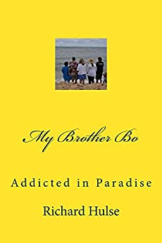 My Brother Bo: Addicted in Paradise by [Richard Hulse, James Hall]