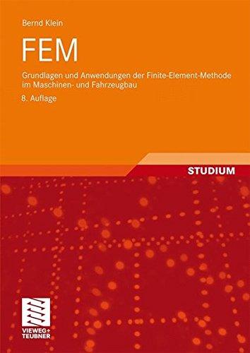 Fem: Grundlagen und Anwendungen der Finite-Element-Methode im Maschinen- und Fahrzeugbau (German Edition)