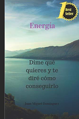 Energia: Dime que quieres y te dire como conseguirlo: 1 (Magia mental para ganar dinero y otras yerbas)