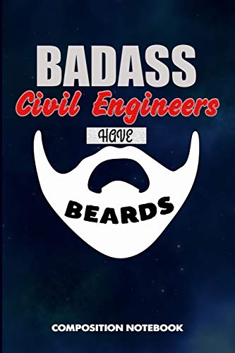 Badass Civil Engineers Have Beards: Composition Notebook, Funny Sarcastic Birthday Journal for Bad A