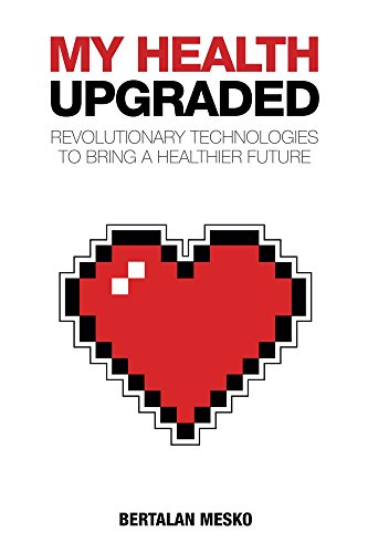 My Health Upgraded: Revolutionary Technologies To Bring A Healthier Future (English Edition)