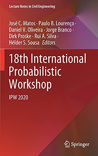 18th International Probabilistic Workshop: IPW 2020 (Lecture Notes in Civil Engineering, 153, Band 153)