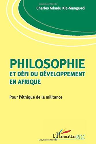 Philosophie et défi du développement en Afrique: Pour l'éthique de la militance