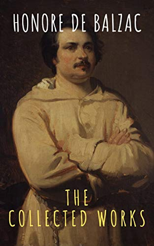 The Collected Works of Honore de Balzac (English Edition)