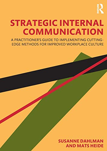 Compare Textbook Prices for Strategic Internal Communication: A Practitioner's Guide to Implementing Cutting-Edge Methods for Improved Workplace Culture 1 Edition ISBN 9780367435387 by Dahlman, Susanne,Heide, Mats