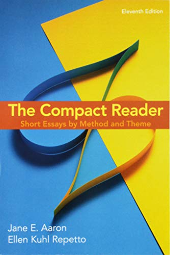Compare Textbook Prices for The Compact Reader: Short Essays by Method and Theme Eleventh Edition ISBN 9781319056353 by Aaron, Jane E.,Repetto, Ellen Kuhl