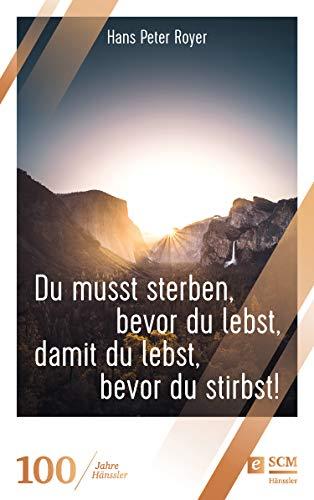 Du musst sterben, bevor du lebst, damit du lebst, bevor du stirbst! (Moderne Klassiker des Glaubens 4)