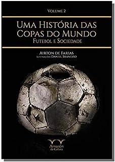 Uma História das Copas do Mundo. Futebol e Sociedade. Futebol e Sociedade - Volume 2