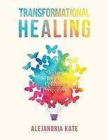 Transformational Healing: Shifting Into an Uplifting Perspective