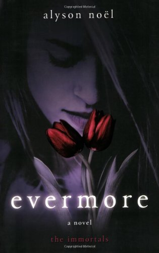 [Evermore: The Immortals (Immortals (Alyson Noel))] [Noel, Alyson] [February, 2009]