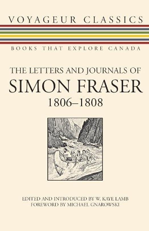 請求可能対話義務的The Letters and Journals of Simon Fraser, 1806-1808 (Voyageur Classics Book 6) (English Edition)