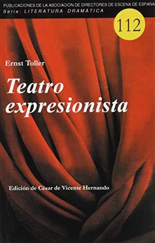 Teatro expresionista: La transformacion / Hombre-masa / ¡Hurra, estamos vivos!: 112 (Serie Literatura Dramática)