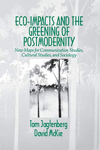 Eco-Impacts and the Greening of Postmodernity: New Maps for Communication Studies, Cultural Studies, and Sociology