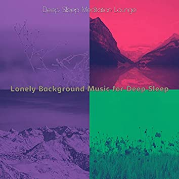 Lonely Background Music for Deep Sleep
