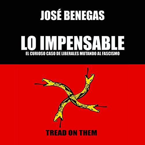 Lo Impensable: El curioso caso de los liberales mutando al fascismo [The Unthinkable: The Curious Case of Liberals Mutating to Fascism] audiobook cover art