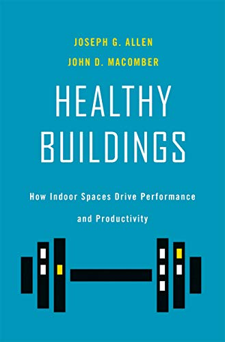 Healthy Buildings: How Indoor Spaces Drive Performance and Productivity (English Edition)