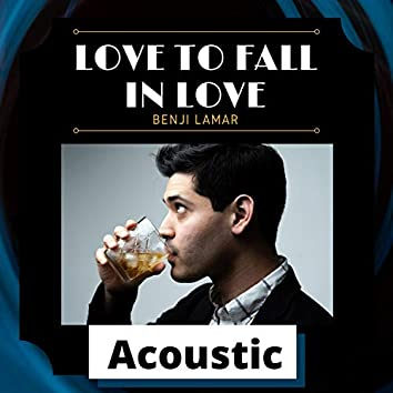 Love to Fall in Love (Acoustic)