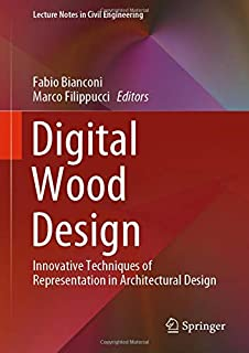 Digital Wood Design: Innovative Techniques of Representation in Architectural Design (Lecture Notes in Civil Engineering)