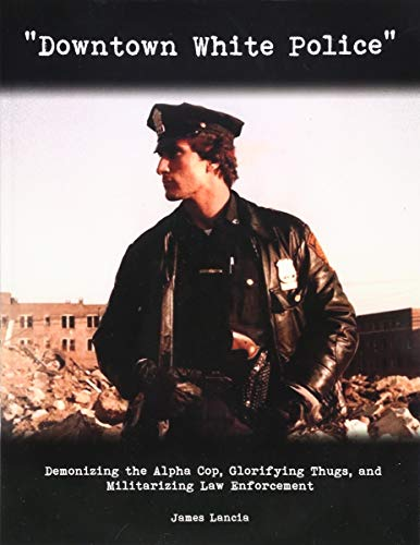 """Price comparison product image """"Downtown White Police"""": Demonizing the Alpha Cop,  Glorifying Thugs"""