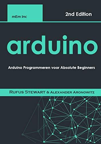 Arduino: Arduino Programmeren voor Absolute Beginners (Dutch Edition)