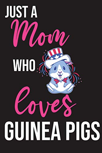 Just a Mom who loves Guinea Pigs: Guinea Pigs gifts for a mom: dot grid paperback notebook
