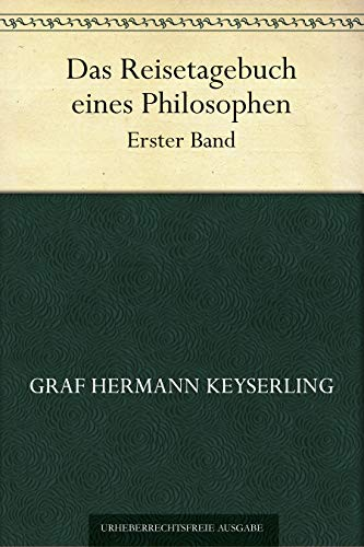 Das Reisetagebuch eines Philosophen. Erster Band