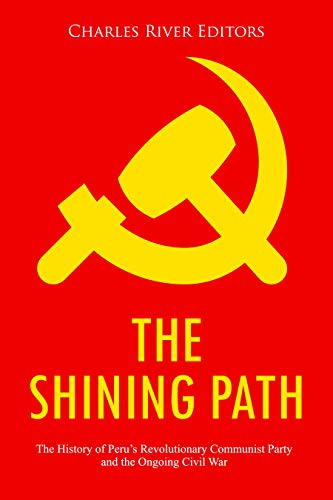The Shining Path: The History of Peru's Revolutionary Communist Party and the Ongoing Civil War