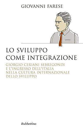 Lo sviluppo come integrazione. Giorgio Ceriani Sebregondi  e l'ingresso dell'Italia  nella cultura internazionale dello sviluppo
