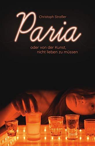 Paria oder von der Kunst, nicht lieben zu müssen