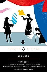 Teatro II: Georges Dandin / El avaro / El burgués gentilhombre / Las mujeres sabias / El enfermo imaginario par  Molière