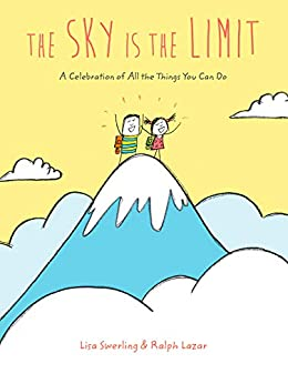 [Lisa Swerling, Ralph Lazar]のThe Sky Is the Limit: A Celebration of All the Things You Can Do (English Edition)