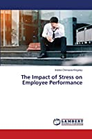 The Impact of Stress on Employee Performance