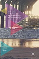 Embodied Performance as Applied Research, Art and Pedagogy (Creativity, Education and the Arts)