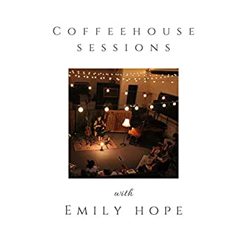 Coffeehouse Sessions With Emily Hope