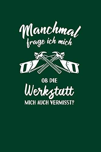 Tischler Schreiner: Ob die Werkstatt mich vermisst?: Notizbuch / Notizheft für Zimmermann Holz-Werkstatt A5 (6x9in) dotted Punktraster