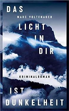 Das Licht in dir ist Dunkelheit: Kriminalroman