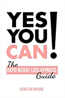 Yes you CAN!-The Rapid Weight Loss Hypnosis Guide: Challenge Yourself: Burn Fat, Lose Weight And Heal Your Body And Your Soul. Powerful guided Meditation For Women Who Wanna Lose Weight