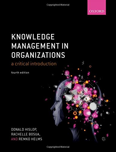 Compare Textbook Prices for Knowledge Management in Organizations: A critical introduction 4 Edition ISBN 9780198724018 by Hislop, Donald,Bosua, Rachelle,Helms, Remko