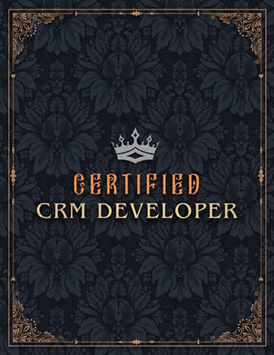 Crm Developer Lined Notebook - Certified Crm Developer Job Title Working Cover Daily Journal: A4, Work List, Gym, 8.5 x 11 inch, Budget Tracker, Small ... 100 Pages, Business, 21.59 x 27.94 cm, Goals
